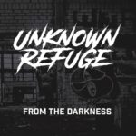 Unknown Refuge - From the Darkness